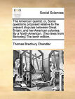 The American Querist: Or, Some Questions Proposed Relative to the Present Disputes Between Great Britain, and Her American Colonies. by a North-American. [Two Lines from Berkeley] the Tenth Edition. by Thomas Bradbury Chandler (Paperback / softback, 2010)