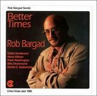 Better Times by Rob Bargad (CD, May-1994, Criss Cross)