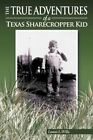 The True Adventures of a Texas Sharecropper Kid by Lonnie L Willis 9781438995120