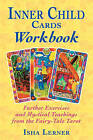 The Inner Child Cards Workbook: Further Exercises and Mystical Teachings from the Fairy-Tale Tarot by Isha Lerner (Paperback, 2002)