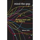 Mind the Gap: Walking Delhi with the Metro by John Wilson (Paperback, 2012)