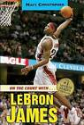 On the Court with... Lebron James by Matt Christopher (Paperback, 2008)