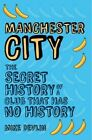 Manchester City: The Secret History of a Club That Has No History by Mike Devlin (Paperback, 2015)