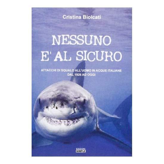 9788862597456 Nessuno è al sicuro. Attacchi di squalo all'uomo i... 1926 ad oggi