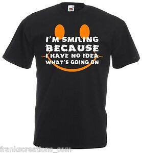 I-039-M-SMILING-BECAUSE-I-HAVE-NO-IDEA-WHAT-039-S-GOING-ON-Funny-T-Shirt-Black-Shirt