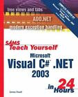 Sams Teach Yourself: Sams Teach Yourself Microsoft Visual C# . NET 2003 in 24 Hours Complete Starter Kit by James Foxall (2003, Paperback / Mixed Media)