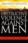 Destructive Violence Against Men by Milverton Adesanya (Paperback / softback, 2013)