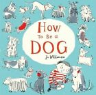 How to be a Dog by Jo Williamson (Paperback, 2015)