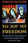 To 'Joy My Freedom: Southern Black Women's Lives and Labors After the Civil War by Tera W. Hunter (Paperback, 1998)