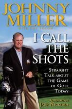 I Call the Shots : Straight Talk about the Game of Golf Today by Guy Yocom...