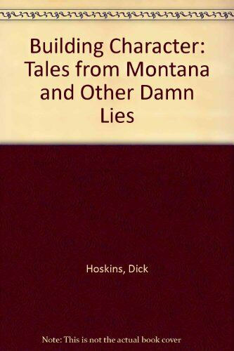 Building Character: Tales from Montana and Other Damn Lies