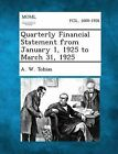 Quarterly Financial Statement from January 1, 1925 to March 31, 1925 by A W Tobias (Paperback / softback, 2013)