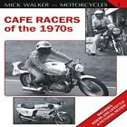 Cafe Racers of the 1970s : Machines, Riders and Lifestyle a Pictorial Review by Mick Walker (2011, UK-Paperback)