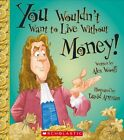 You Wouldn't Want to Live Without Money! by Professor Alex Woolf (Hardback, 2015)