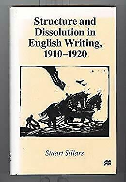 Structure and Dissolution in English Writing, 1910-1920 by Sillars, Stuart