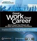 Great Work, Great Career: How to Create Your Ultimate Job and Make an Extraordinary Contribution by Jennifer Colosimo, Dr Stephen R Covey (CD-Audio)