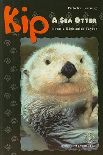Kip : A Sea Otter by Taylor, Bonnie Highsmith