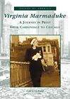 Virginia Marmaduke: A Journey in Print from Carbondale to Chicago by Cary O'Dell (Paperback / softback, 2002)