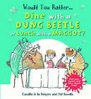 Would You Rather: Dine with a Dung Beetle or Lunch with a Maggot? by Camilla de le Bedoyere (Hardback, 2015)