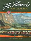 All Aboard! for Glacier: The Great Northern Railway and Glacier National Park by C W Guthrie (Paperback / softback, 2004)
