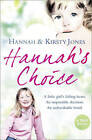 Hannah's Choice: A Daughter's Love for Life. The Mother Who Let Her Make the Hardest Decision of All. by Kirsty Jones, Hannah Jones (Paperback, 2010)