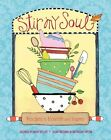 Stir My Soul: Recipes to Nourish and Inspire by Roxie Kelley (Hardback, 2014)