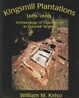 Kingsmill Plantations, 1619-1800: Archaeology of Country Life in Colonial Virginia by William M. Kelso (Paperback, 2004)