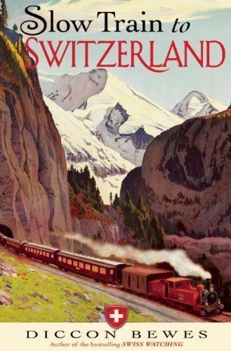 Slow Train to Switzerland: One Tour, Two Trips, 150 Years - and a-ExLibrary