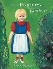 What Did Frances Find in the Garden? by Anna Wilson (Paperback / softback, 2014)