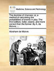 The Doctrine of Chances: Or, a Method of Calculating the Probabilities of Events in Play. the Third Edition, Fuller, Clearer, and More Correct Than the Former. by A. de Moivre, ... by Abraham De Moivre (Paperback / softback, 2010)