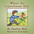 Where the Leprechauns Hide by Charlene Hoyt (Paperback / softback, 2007)