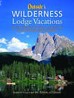 Outside's Wilderness Lodge Vacations: More Than 100 Prime Destinations in North America Plus Central America and the Caribbean by Outside  editors, Kimberley Lisagor (Paperback, 2004)