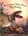 Because You Are My Baby by Jennifer Ward (2007, Hardcover)
