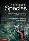 The Politics of Species: Reshaping Our Relationships with Other Animals by Cambridge University Press (Paperback, 2014)