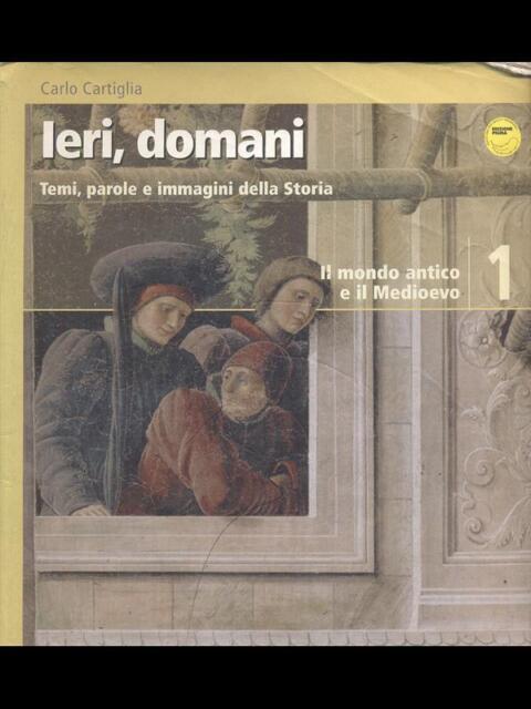 IERI, DOMANI - IL MONDO ANTICO E IL MEDIOEVO  CARLO CARTIGLIA LOESCHER 2007