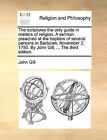 The Scriptures the Only Guide in Matters of Religion. a Sermon Preached at the Baptism of Several Persons in Barbican, November 2, 1750. by John Gill, ... the Third Edition. by Dr. John Gill (Paperback / softback, 2010)