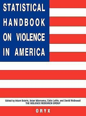 Statistical Handbook on Violence in America Hardcover Adam Dobrin