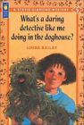 What's a Daring Detective Like Me Doing in The Doghouse? 9781550743982 Bailey