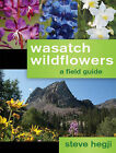 Wasatch Wildflowers by Steve Hegji (Paperback / softback, 2010)