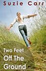 Two Feet Off the Ground by Suzie Carr (Paperback / softback, 2011)