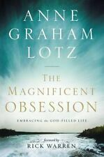 The Magnificent Obsession: Embracing the God-Filled Life By: Lotz, Anne Graham
