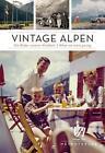 Vintage Alpen von Daniela Horvath und Michael Martinek (2014, Gebundene Ausgabe)