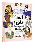 Bad Girls Throughout History: 100 Remarkable Women Who Changed the World by Ann Shen (Hardback, 2016)