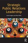 Strategic Public Relations Leadership by Paul Willis and Anne Gregory (2013, Paperback)