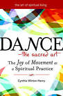 Dance - The Sacred Art: The Joy of Movement as a Spiritual Practice by Cynthia Winton-Henry (Paperback, 2009)