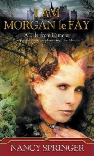 I Am Morgan le Fay : A Tale from Camelot by Nancy Sprin