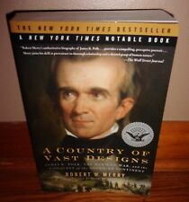 A Country of Vast Designs : James K. Polk, the Mexican War and the Conquest of the American Continent by Robert W. Merry (2010, Paperback)