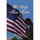 We Hold These Truths 9781436386029 by Bonnie Lee Hyde Paperback