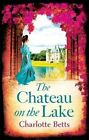 The Chateau on the Lake by Charlotte Betts (Paperback, 2014)