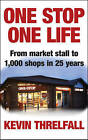 One Stop, One Life: From Market Stall to 1000 Shops in 25 Years by Kevin Threlfall (Hardback, 2014)